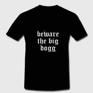 Beware the Big Dogg t-shirt