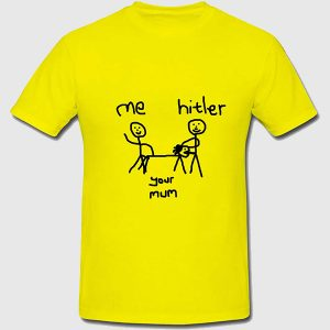 Me Hitler & your Mum t-shirt