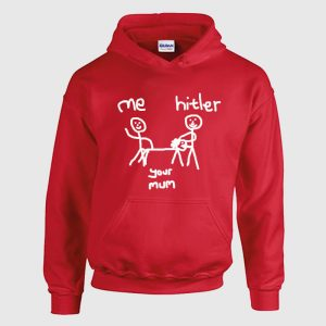 Me Hitler and your Mum hoodie