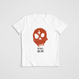 We Will All Die t-shirt